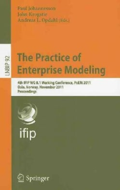 The Practice of Enterprise Modeling: 4th IFIP WG 8.1 Working Conference, PoEM 2011 Oslo, Norway, November 2-3, 20... (Paperback)