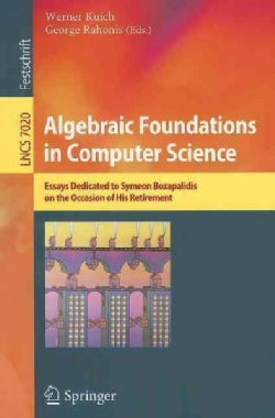 Algebraic Foundations in Computer Science: Essays Didicated to Symeon Bozapalidis on the Occasion of His Retirement (Paperback)