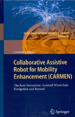 Collaborative Assistive Robot for Mobility Enhancement (CARMEN): The Bare Necessities: Assisted Wheelchair Naviga... (Hardcover)