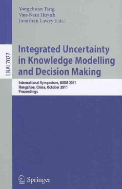 Integrated Uncertainty in Knowledge Modelling and Decision Making: International Symposium, IUKM 2011, Hangzhou, ... (Paperback)