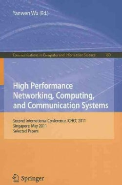 High Performance Networking, Computing, and Communication Systems: Second International Conference ICHCC 2011 Sin... (Paperback)