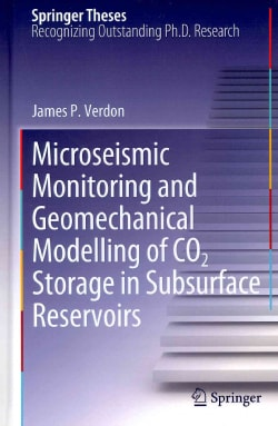 Microseismic Monitoring and Geomechanical Modelling of Co2 Storage in Subsurface Reservoirs (Hardcover)
