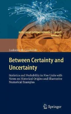 Between Certainty and Uncertainty: Statistics and Probability in Five Units With Notes on Historical Origins and ... (Hardcover)