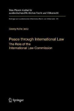 Peace Through International Law: The Role of the International Law Commission. a Colloquium at the Occasion of It... (Paperback)