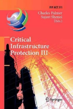 Critical Infrastructure Protection III: Third Ifip Wg 11.10 International Conference, Hanover, New Hampshire, USA... (Paperback)