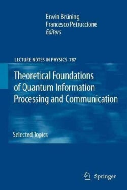 Theoretical Foundations of Quantum Information Processing and Communication: Selected Topics (Paperback)