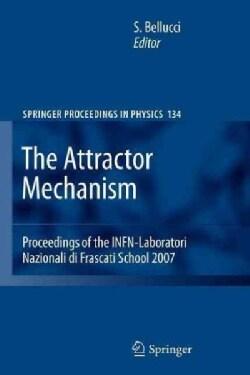The Attractor Mechanism: Proceedings of the Infn-laboratori Nazionali Di Frascati School 2007 (Paperback)