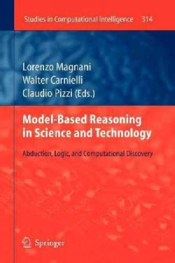 Model-based Reasoning in Science and Technology: Abduction, Logic, and Computational Discovery (Paperback)