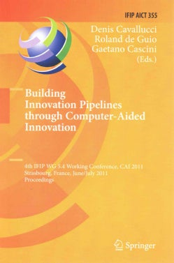 Building Innovation Pipelines Through Computer-aided Innovation: 4th Ifip Wg 5.4 Working Conference, Cai 2011, St... (Paperback)