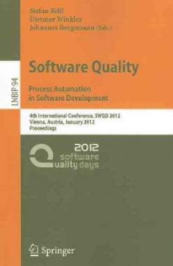 Software Quality: Process Automation in Software Development: 4th International Conference, SWQD 2012, Vienna, Au... (Paperback)