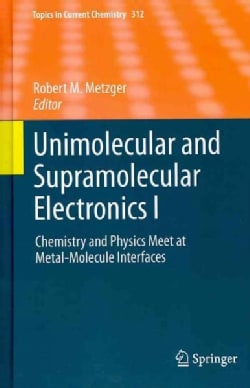 Unimolecular and Supramolecular Electronics I: Chemistry and Physics Meet at Metal-Molecule Interfaces (Hardcover)