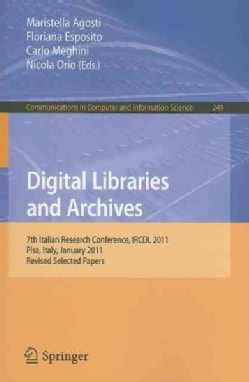 Digital Libraries and Archives: 7th Italian Research Conference, IRCDL 2011, Pisa, Italy, January 20-21, 2011, Re... (Paperback)