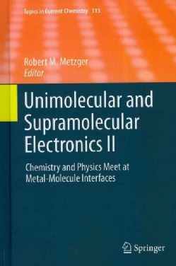 Unimolecular and Supramolecular Electronics II: Chemistry and Physics Meet at Metal-Molecule Interfaces (Hardcover)
