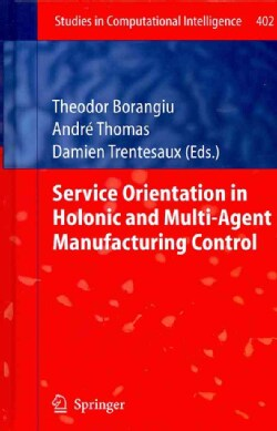Service Orientation in Holonic and Multi-Agent Manufacturing Control (Hardcover)
