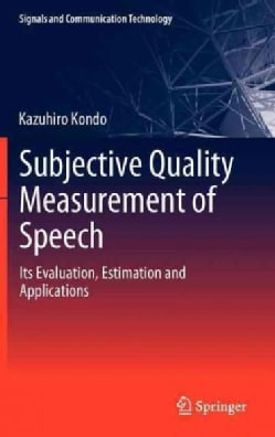 Subjective Quality Measurement of Speech: Its Evaluation, Estimation and Applications (Hardcover)
