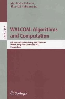 Walcom: Algorithm and Computation: 6th International Workshop, Walcom 2012, Dhaka, Bangladesh, February 15-17, 20... (Paperback)