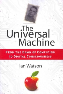 The Universal Machine: From the Dawn of Computing to Digital Consciousness (Paperback)