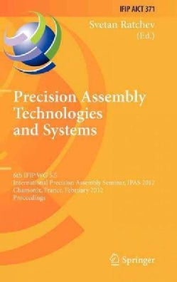 Precision Assembly Technologies and Systems: 6th IFIP WG 5.5 International Precision Assembly Seminar, IPAS 2012,... (Hardcover)