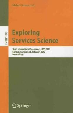 Exploring Services Science: Third International Conference, IESS 2012, Geneva, Switzerland, February 15-17, 2012 ... (Paperback)