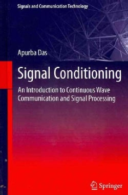 Signal Conditioning: An Introduction to Continuous Wave Communication and Signal Processing (Hardcover)