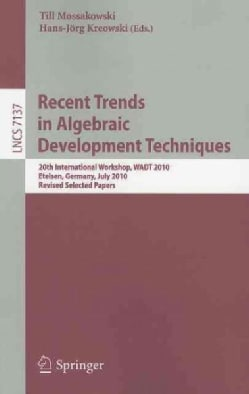 Recent Trends in Algebraic Development Techniques: 20th International Workshop, Wadt 2010, Etelsen, Germany, July... (Paperback)