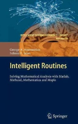 Intelligent Routines: Solving Mathematical Analysis With Matlab, Mathcad, Mathematica and Maple (Hardcover)