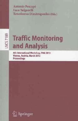 Traffic Monitoring and Analysis: 4th International Workshop, TMA 2012, Vienna, Austria, March 12, 2012, Proceedings (Paperback)
