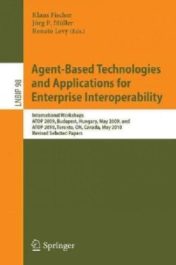 Agent-Based Technologies and Applications for Enterprise Interoperability: International Workshops ATOP 2009, Bud... (Paperback)