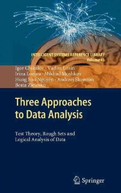Three Approaches to Data Analysis: Test Theory, Rough Sets and Logical Analysis of Data (Hardcover)