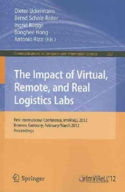 The Impact of Virtual, Remote and Real Logistics Labs: First International Conference, ImViReLL 2012, Bremen, Ger... (Paperback)