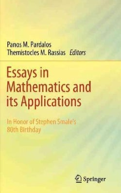 Essays in Mathematics and Its Applications: In Honor of Stephen Smale's 80th Birthday (Hardcover)