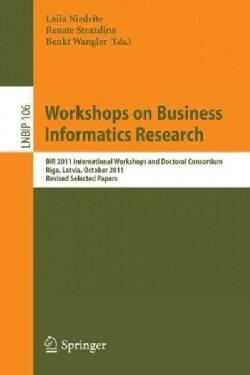 Workshops on Business Informatics Research: BIR 2011 International Workshops and Doctoral Consortium, Riga, Latvi... (Paperback)