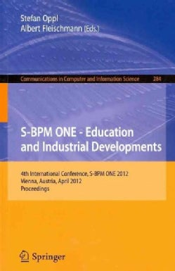 S-BPM ONE - Education and Industrial Developments: 4th International Conference, S-BPM ONE 2012 Vienna, Austria, ... (Paperback)