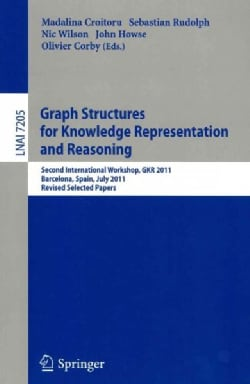 Graph Structures for Knowledge Representation and Reasoning: Second Interntional Workshop, GKR 2011, Barcelona, S... (Paperback)