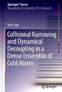 Collisional Narrowing and Dynamical Decoupling in a Dense Ensemble of Cold Atoms (Hardcover)