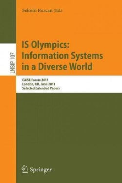 IS Olympics:: Information Systems in a Diverse World: CAiSE Forum 2011 London, UK, June 20-24, 2011 Selected Exte... (Paperback)