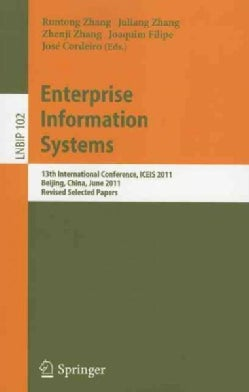 Enterprise Information Systems: 13th International Conference, ICEIS 2011, Beijing, China, June 8-11, 2011, Revis... (Paperback)