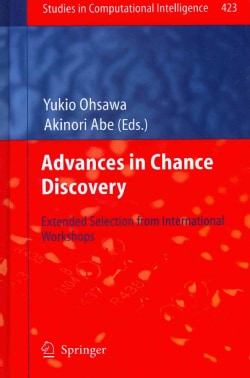 Advances in Chance Discovery: Extended Selection from International Workshops (Hardcover)
