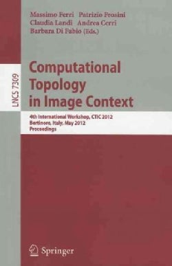 Computational Topology in Image Context: 4th International Workshop, Ctic 2012, Bertinoro, Italy, May 28-30, 2012... (Paperback)