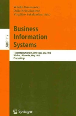Business Information Systems: 15th International Conference, BIS 2012, Vilnius, Lithuania, May 21-23, 2012, Proce... (Paperback)
