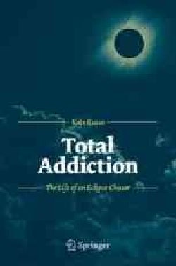 Total Addiction: The Life of an Eclipse Chaser (Paperback)