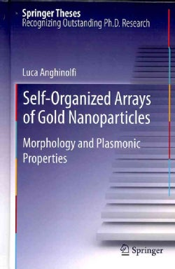 Self-Organized Arrays of Gold Nanoparticles: Morphology and Plasmonic Properties (Hardcover)