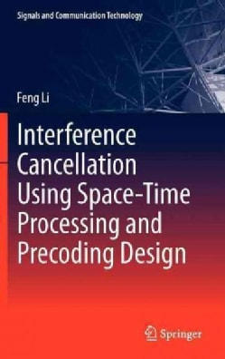 Interference Cancellation Using Space-Time Processing and Precoding Design (Hardcover)