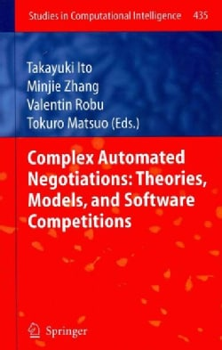 Complex Automated Negotiations: Theories, Models, and Software Competitions (Hardcover)