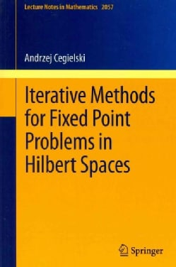 Iterative Methods for Fixed Point Problems in Hilbert Spaces (Paperback)
