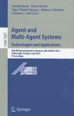 Agent and Multi-agent Systems: Technologies and Applications: 6th Kes International Conference, Kes-amsta 2012, D... (Paperback)