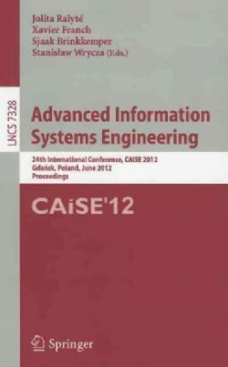 Advanced Information Systems Engineering: 24th International Conference, Caise 2012, Gdansk, Poland, June 25-29, ... (Paperback)