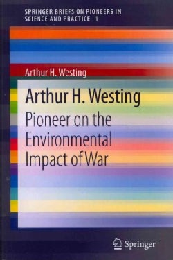 Arthur H. Westing: Pioneer on the Environmental Impact of War (Paperback)