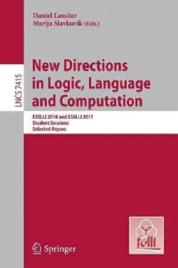 New Directions in Logic, Language, and Computation: Esslli 2010 and Esslli 2011 Student Sessions, Selected Papers (Paperback)