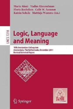 Logic, Language and Meaning: 18th Amsterdam Colloquium, Amsterdam, the Netherlands, December 19-21, 2011 Revised ... (Paperback)